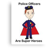 Police Officers Are Super Heroes (Male) Canvas Print
