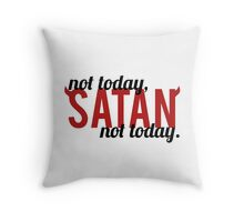 Not Today, Satan. Not Today. Throw Pillow