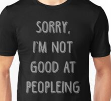 Sorry, I'm Not Good At Peopleing Unisex T-Shirt