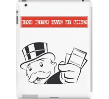 B tch better have my money  iPad Case/Skin