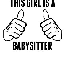 This Girl Is A Babysitter by GiftIdea