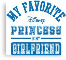 My favorite disney princess is my Girlfriend b Canvas Print