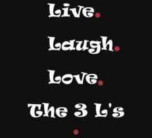 Live.Laugh.Love.... The 3 L's by brevans