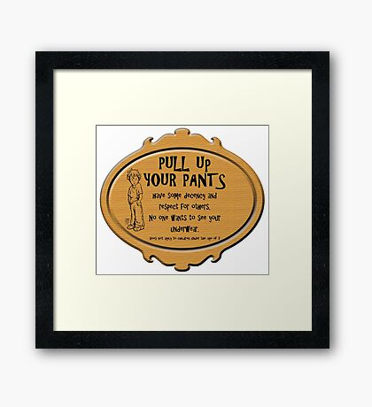Pull Up Your Pants Framed Print
