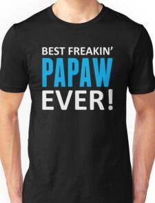 Best Freakin' Papaw Ever! Unisex T-Shirt