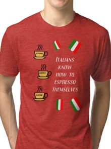 Italians know how to espresso themselves Tri-blend T-Shirt