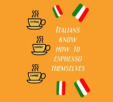 Italians know how to espresso themselves Unisex T-Shirt