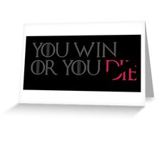 You Win or You Die Greeting Card