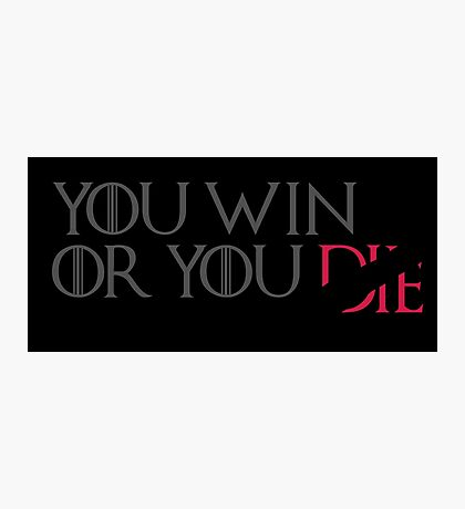 You Win or You Die Photographic Print