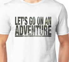 Let's Go On An Adventure Unisex T-Shirt