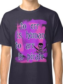 To Err is Human... Classic T-Shirt