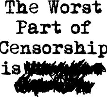 The Worst Part of Censorship is... by NeuroToxicUSA