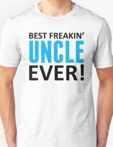 Best Freakin' Uncle Ever! Unisex T-Shirt