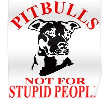 PITBULLS - NOT FOR STUPID PEOPLE Poster