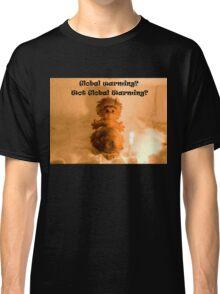 Global warming? Wot global warming? Classic T-Shirt
