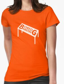 Bored Meeting Womens Fitted T-Shirt