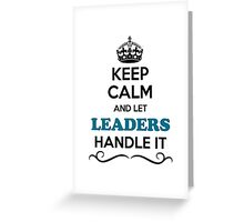 Keep Calm and Let LEADERS Handle it Greeting Card