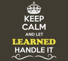 Keep Calm and Let LEARNED Handle it by yourname
