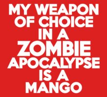 My weapon of choice in a Zombie Apocalypse is a mango by onebaretree