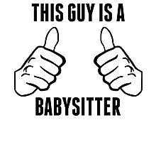 This Guy Is A Babysitter Photographic Print