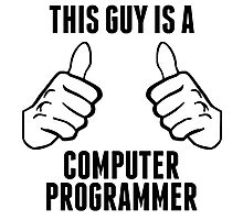 This Guy Is A Computer Programmer Photographic Print