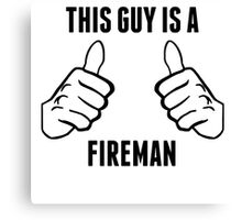 This Guy Is A Fireman Canvas Print