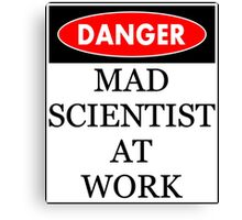 Danger - Mad scientist at work Canvas Print