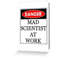 Danger - Mad scientist at work Greeting Card