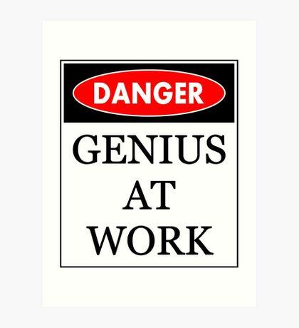 Danger - Genius at work Art Print