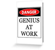Danger - Genius at work Greeting Card