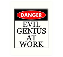 Danger - Evil genius at work Art Print
