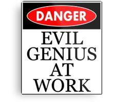 Danger - Evil genius at work Metal Print