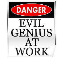 Danger - Evil genius at work Poster