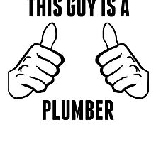 This Guy Is A Plumber by GiftIdea