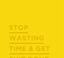 Stop wasting time & Get shit done. by rubsoho