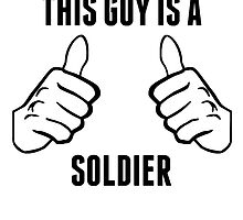 This Guy Is A Soldier by GiftIdea