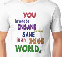 Sanity...insane or sane? Unisex T-Shirt