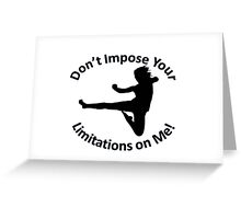Karate female Don't Impose Your Limitations on Me! Greeting Card