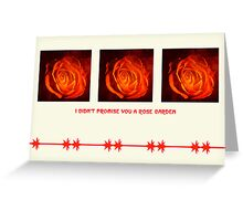 I didn't promise you a rose garden Greeting Card