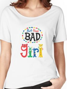 part time bad girl  Women's Relaxed Fit T-Shirt