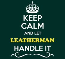 Keep Calm and Let LEATHERMAN Handle it by thenamer