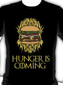 Hunger Is Coming  T-Shirt