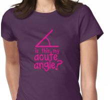 Is this my Acute angle? with mathematical angles Womens Fitted T-Shirt