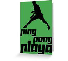 Ping Pong Playa Greeting Card