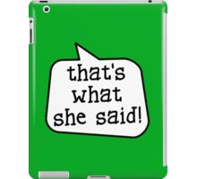 THAT'S WHAT SHE SAID! by Bubble-Tees.com iPad Case/Skin