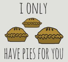I only have pies for you by Rob Price