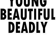 YOUNG BEAUTIFUL DEADLY   by rara25