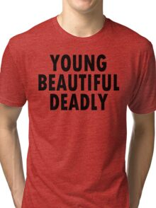 YOUNG BEAUTIFUL DEADLY   Tri-blend T-Shirt