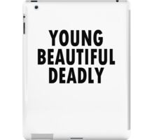 YOUNG BEAUTIFUL DEADLY   iPad Case/Skin