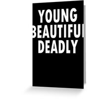 YOUNG BEAUTIFUL DEADLY 2 Greeting Card